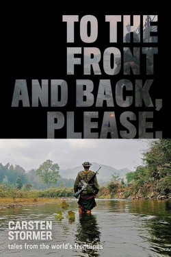 """Book Review – """"To The Front and Back, Please: tales from the world's frontlines"""" –  Carsten Stormer"""