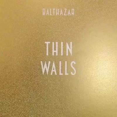 Balthazar – Thin Walls (Play It Again Sam)