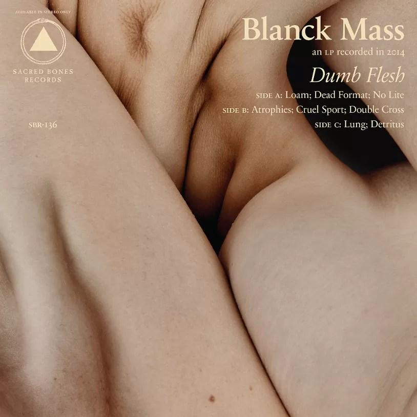 Blanck Mass – Dumb Flesh (Sacred Bones)