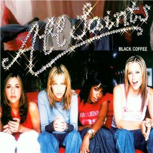 Inarguable Pop Classics #14 : All Saints – Black Coffee