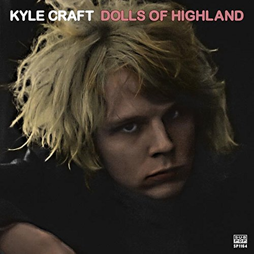 Kyle Craft – Dolls Of Highland (Sub Pop)