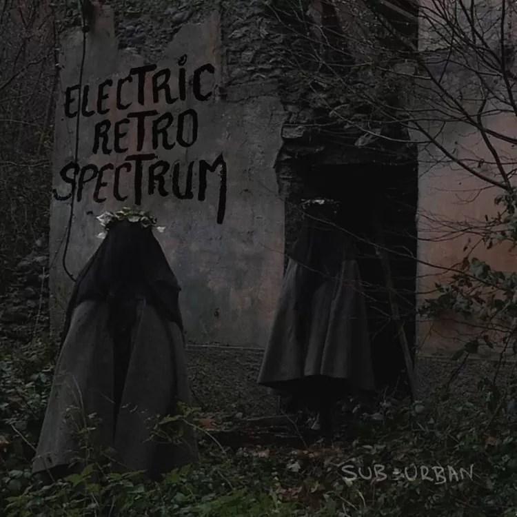 Electric Retro Spectrum – Sub-Urban (Stolen Body Records)