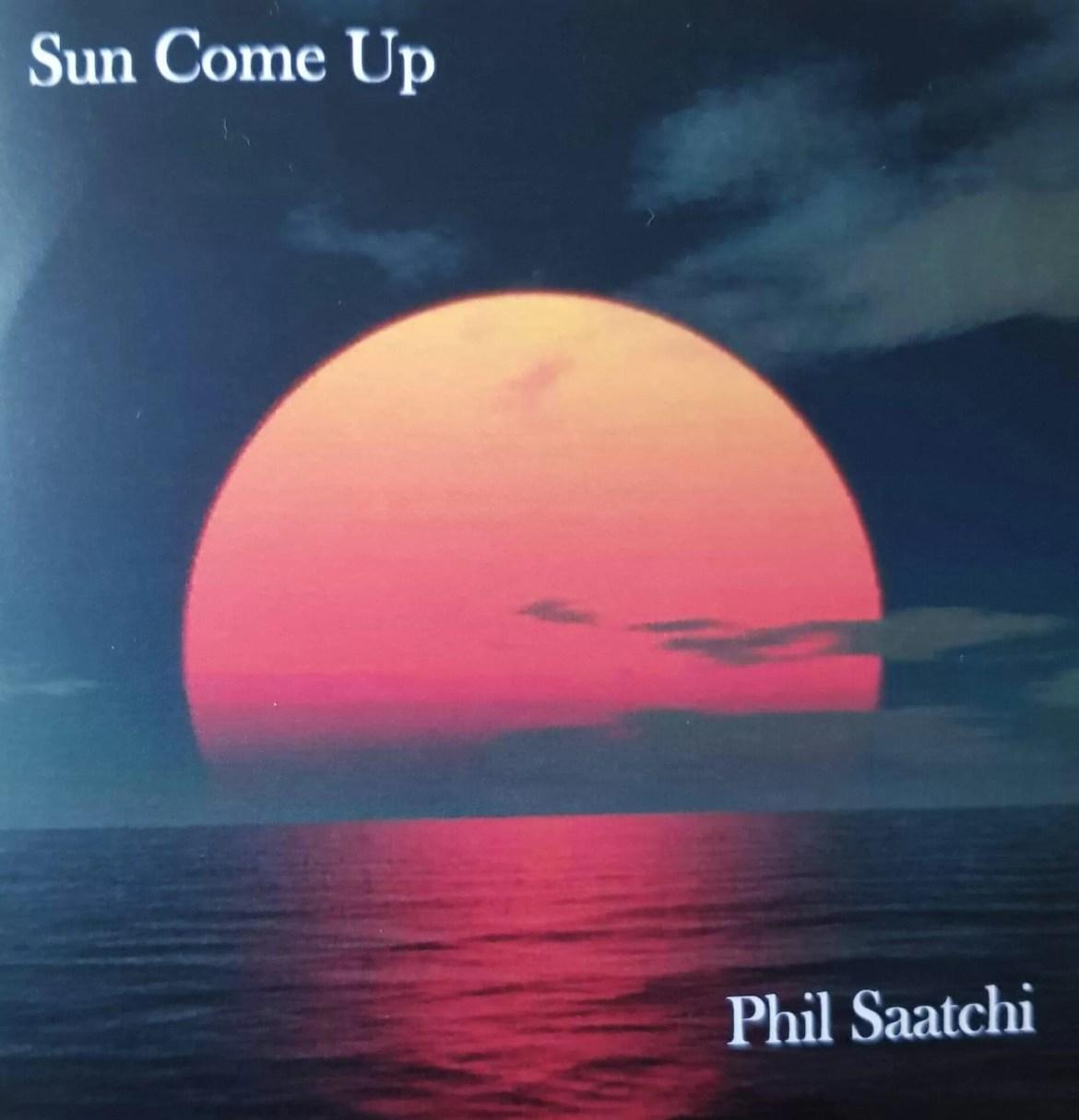 Phil Saatchi – Sun Come Up (www.philsaachi.com)