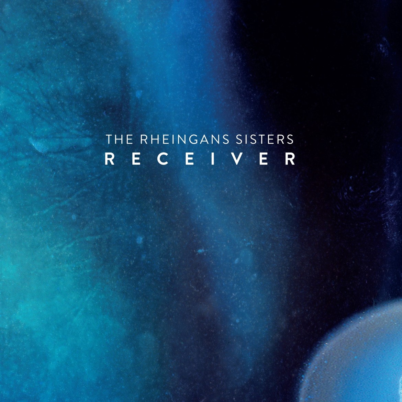 The Rheingans Sisters – Receiver (bendigedig)