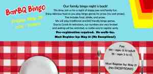 BBQ Bingo - May 28 from 6 to 7:30pm for ages 5 to adult. Registration is limited. Must register by May 21