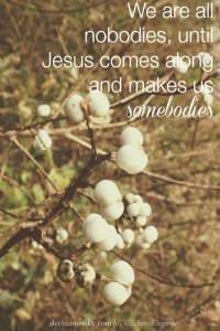 Jesus Can Turn Nobodies Into Somebodies