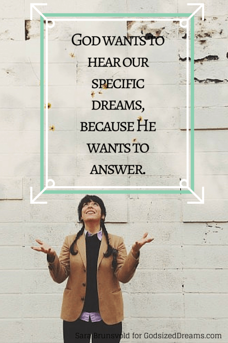 God wants to hear our specific dreams, because (1)