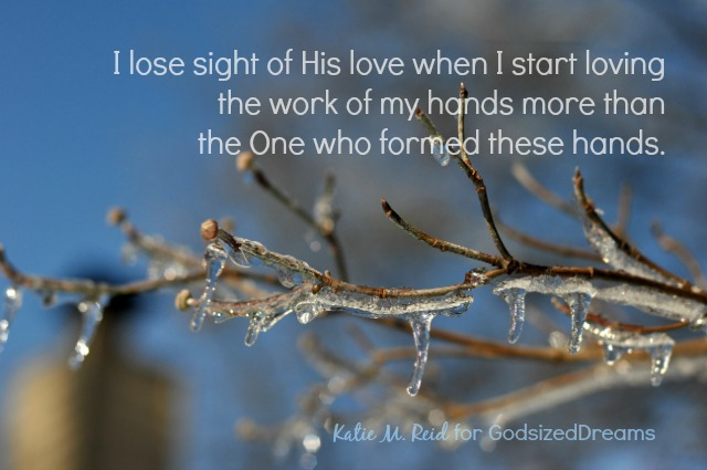 Love the One who formed these hands by Katie M. Reid for Godsized Dreams