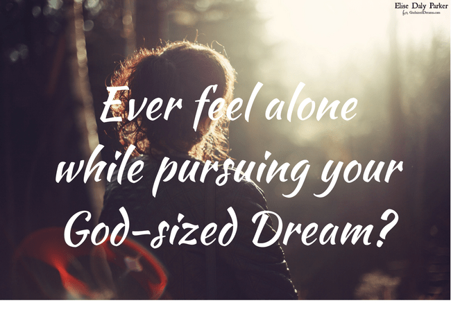 Feeling Lonely While Pursuing Your God-Sized Dreams?