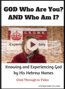 GOD Who Are You? AND Who Am I? Know and Experience God by His Hebrew Names. CLICK THROUGH FOR VIDEO