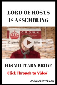 Lord of Hosts is assembling His Military Bride! CLICK though for VIDEO Divine Encounter #1 or 2