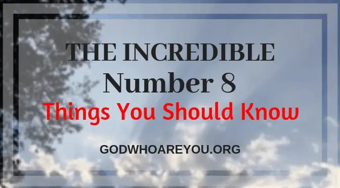 The Incredible Number 8 Things You Should Know