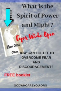 What is the Spirit of Power and Might and How Can I Get it to Overcome Fear and Discouragement?