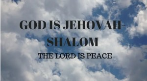 Blue sky and clouds with text overlay: The Lord is Jehovah Shalom, the Lord is Peace