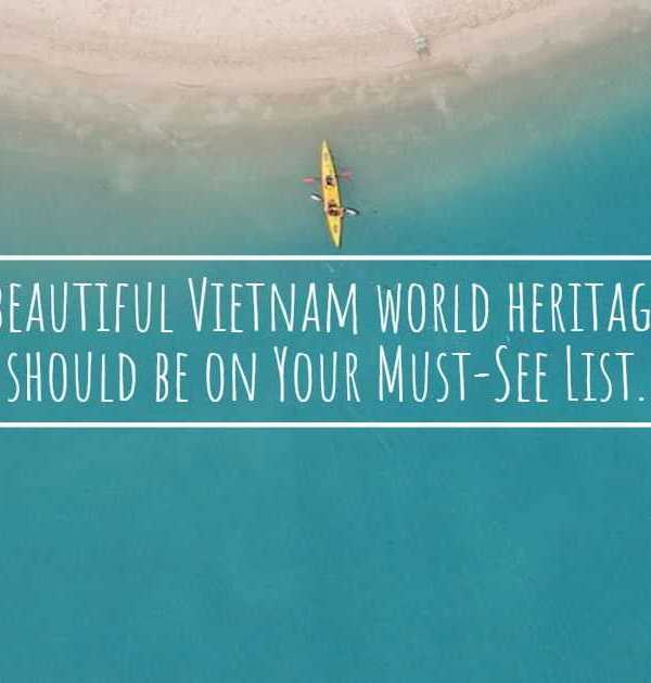 Most beautiful Vietnam world heritage sites should be on Your Must-See List