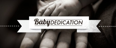 Baby/Child Dedication Sunday May 14th