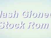 Flash Stock Rom on Gionee