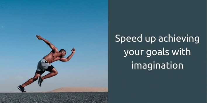 speed up achieving your goals with your imagination