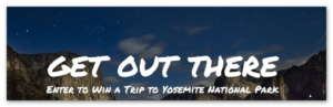 Get Out There Win a Trip to Yosemite National Park