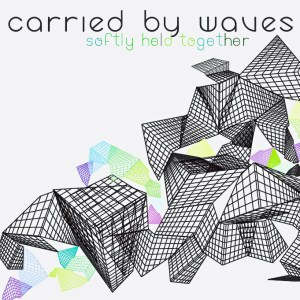 Carried By Waves – Softly Held Together | Review