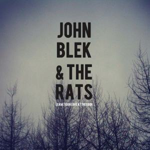 John Blek & The Rats – Leave Your Love At The Door   Review