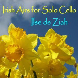 Ilse de Ziah- Irish Airs for Solo Cello | Review