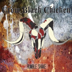 Crow Black Chicken – Rumble Shake | Review
