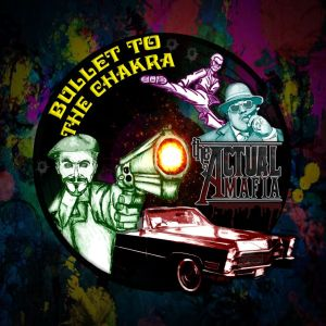 The Actual Mafia – Bullet to the Chakra EP | Review
