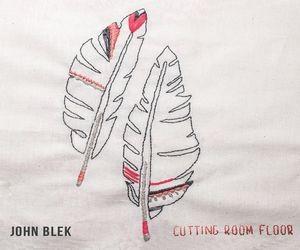 John Blek – Cutting Room Floor | Review