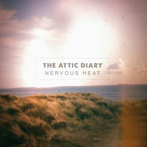 The Attic Diary – Nervous Heat | Review