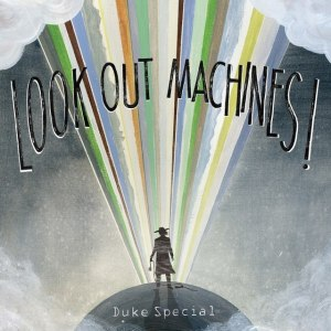 Duke Special – Look Out Machines