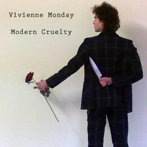 Vivienne Monday – Modern Cruelty