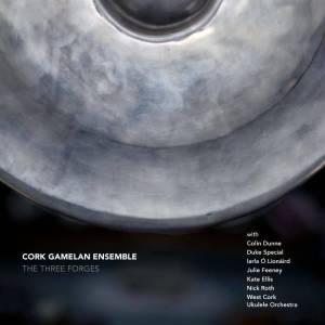 Cork Gamelan Ensemble – The Three Forges
