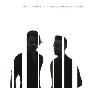 We Cut Corners – The Cadences of Others