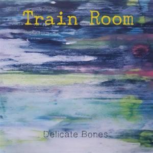 Train Room – Delicate Bones EP