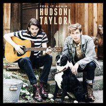 Hudson Taylor – Feel It Again
