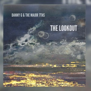 Danny G & the Major 7ths – The Lookout