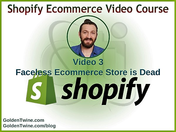 Shopify Ecommerce Video 3 - Faceless Ecommerce Store is Dead