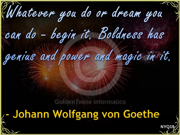New Year Quote by Johann Wolfgang von Goethe - NYQ19
