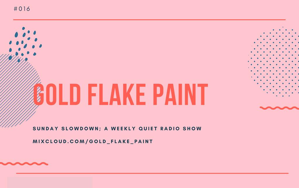 GFP Radio Sunday Slowdown Episode 16 GoldFlakePaint