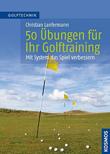 50 Übungen für Ihr Golftraining -