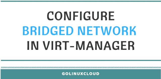 How to configure bridged network in virt-manager (CentOS / RHEL 7)