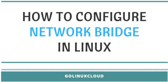 How to create or configure network bridge in CentOS / RHEL 7