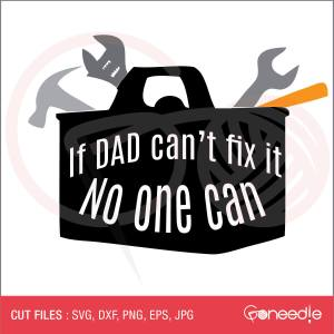 Father's Day Cut File - If Dad Can't Fix It, No One Can