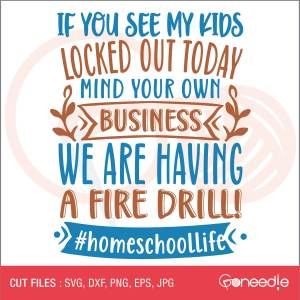 If you see my kids locked out today, mind your own business. We are having a fire drill!