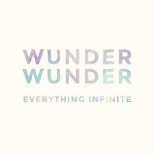 Wunder Wunder – Everything Infinite
