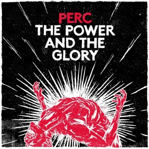 Perc - The Power And The Glory