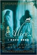 Alice I Have Been by Melanie Benjamin Book Cover