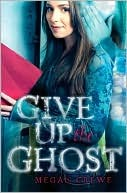 Review of Give Up The Ghost by Megan Crewe