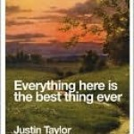 Everything Here Is The Best Thing Ever, Justin Taylor, Book Cover